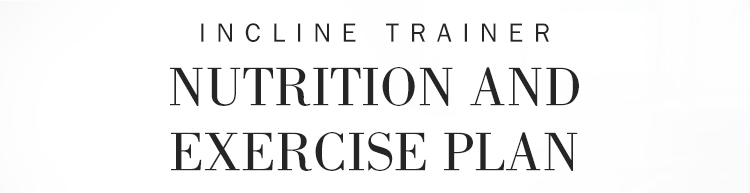 Incline Trainer Nutrition And Exercise Plan